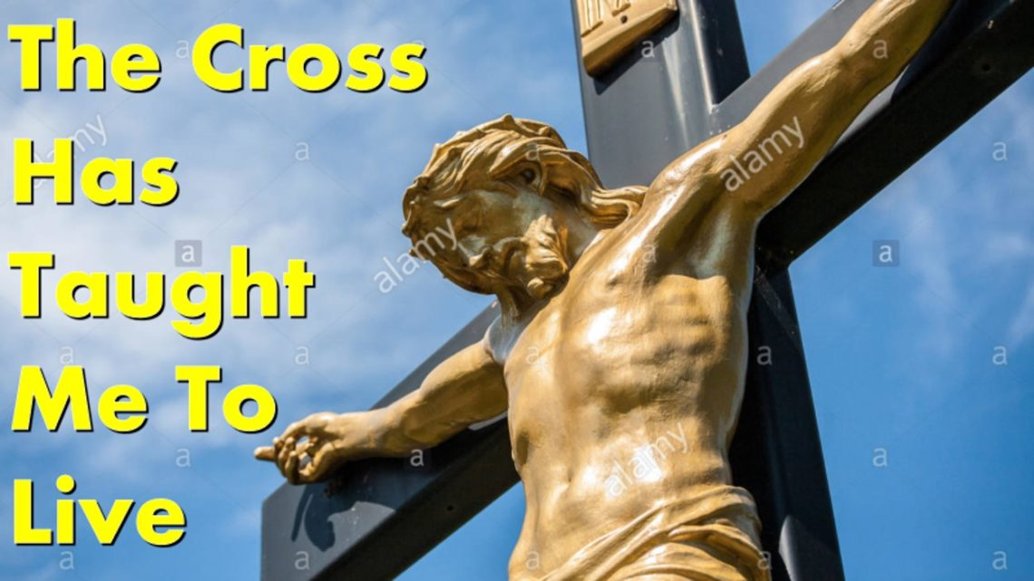 the-cross-has-taught-me-to-live-1